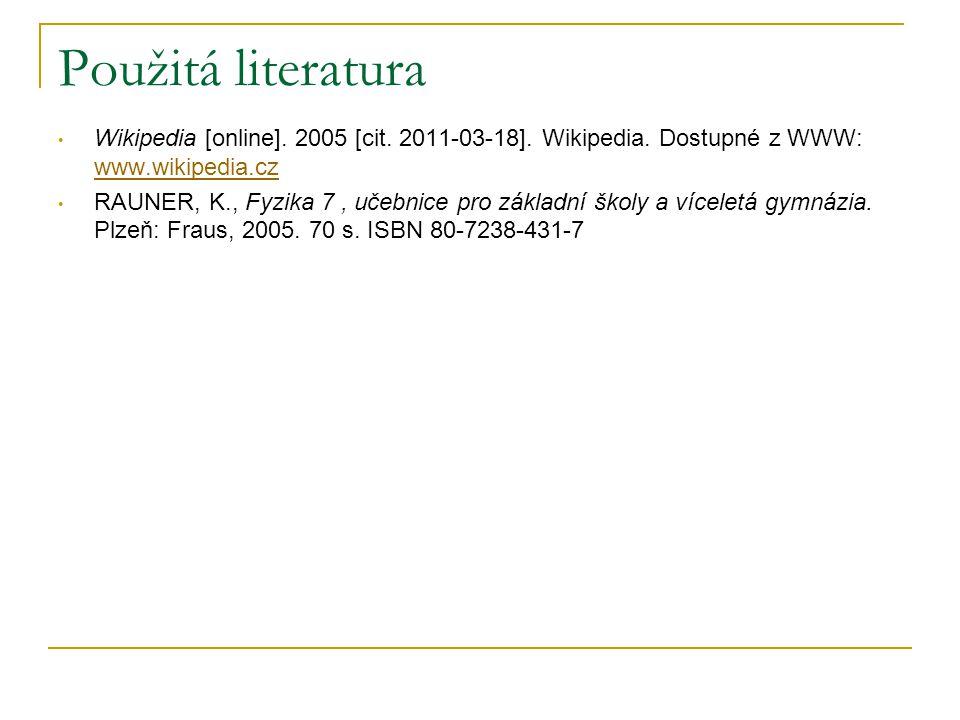 Použitá literatura Wikipedia [online]. 2005 [cit. 2011-03-18]. Wikipedia. Dostupné z WWW: www.wikipedia.cz.
